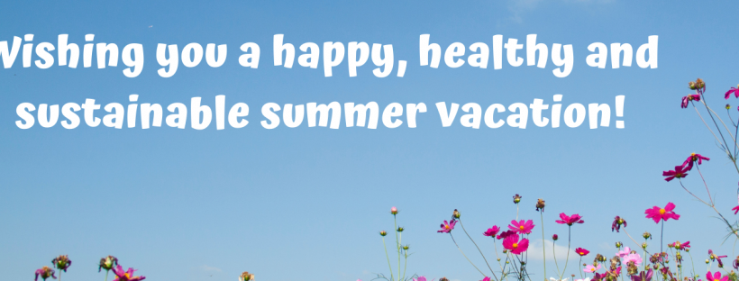 Wishing you a happy, healthy, and sustainable summer vacation!